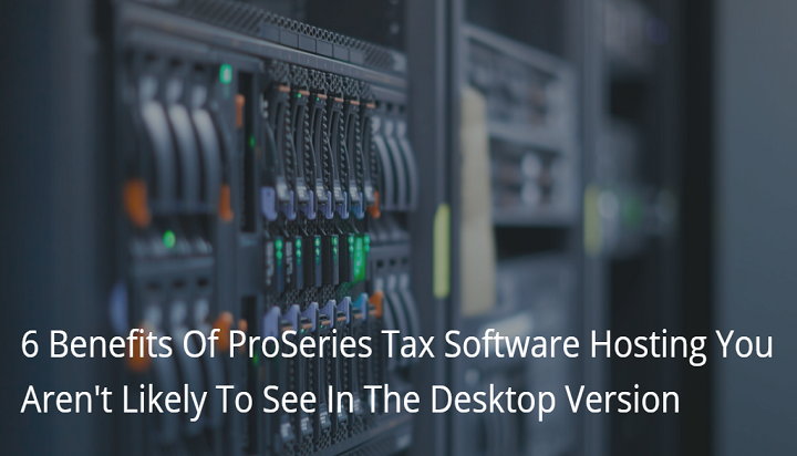 6-benefits-of-proseries-tax-software-hosting-you-arent-likely-to-see-desktop-version1